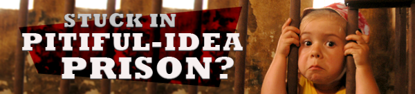 Are you stuck in Pitiful Idea Prison?