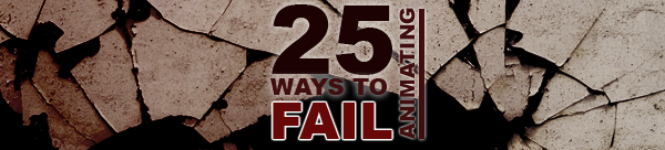 25 Fastest ways to FAIL at Animation